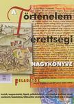 Galántha Gergely - A történelem érettségi nagykönyve [antikvár]
