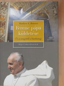 Matthew E. Bunson - Ferenc pápa küldetése [antikvár]