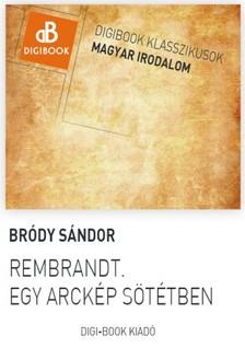 Bródy Sándor - Rembrandt. Egy arckép sötétben [eKönyv: epub, mobi]
