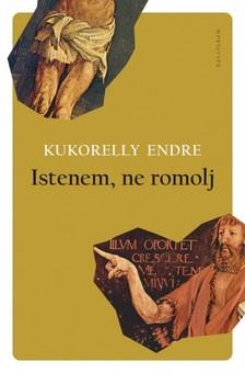 Kukorelly Endre - Istenem, ne romolj [eKönyv: epub, mobi]