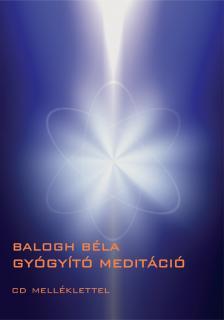 BALOGH BÉLA - GYÓGYÍTÓ MEDITÁCIÓ (CD-VEL)