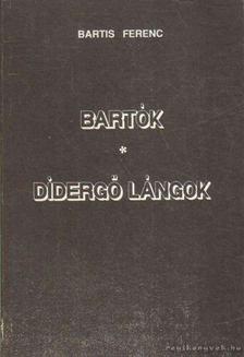 Bartis Ferenc - Bartók; Didergő lángok [antikvár]