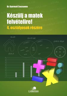 dr. Gyarmati Zsuzsanna - Készülj a matek felvételire!  4. osztályosok részére