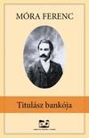 MÓRA FERENC - Titulász bankója [eKönyv: epub, mobi]