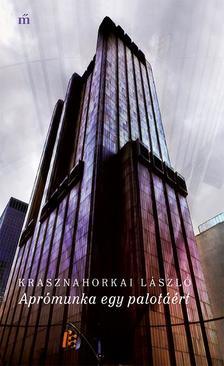 KRASZNAHORKAI LÁSZLÓ - Aprómunka egy palotáért