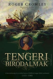 Roger Crowley - Tengeri birodalmak - A kereszténység és az iszlám harca a Földközi-tenger feletti uralomért (1521-1580)