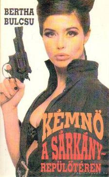 Bertha Bulcsu - Kémnő a sárkányrepülőtéren [antikvár]