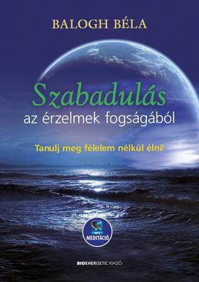 BALOGH BÉLA - Szabadulás az érzelmek fogságából - Letölthető mp3-meditációval