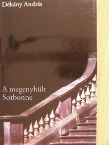 Dékány András - A megenyhült Sorbonne [antikvár]