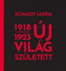 Schmidt Mária - Új világ született 1918-1923 [eKönyv: epub, mobi]