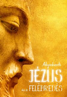 Adyashanti - Jézus és a felébredés