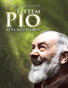 Cleonice Morcaldi - Életem Pio atya közelében - Lelki napló (3. kiadás)