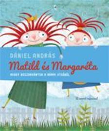Dániel András - Matild és Margaréta, avagy boszorkányok a Bármi utcából