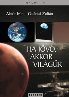 ALMÁR IVÁN-GALÁNTAI ZOLTÁN - Ha jövő, akkor világűr [eKönyv: pdf]