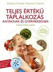 Barbara Temelie - Beatrice Trebuth: - Teljes értékű táplálkozás - Anyáknak és gyermekeknek a kínai 5 Elem szerint