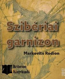 MARKOVITS RODION - A szibériai garnizon [eKönyv: epub, mobi]