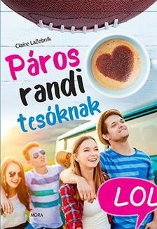 Claire LaZebnik - Páros randi tesóknak - LOL-könyvek