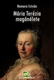 NEMERE ISTVÁN - Mária Terézia magánélete [eKönyv: epub, mobi]