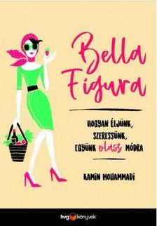Kamin Mohammadi - Bella Figura-Hogyan éljünk,szeressünk,együnk olasz módra