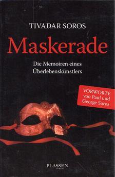 SOROS TIVADAR - Maskerade: Die Memoiren eines Überlebenskünstlers [antikvár]