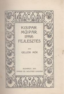 Gelléri Mór - Kisipar. Műipar. Iparfejlesztés [antikvár]