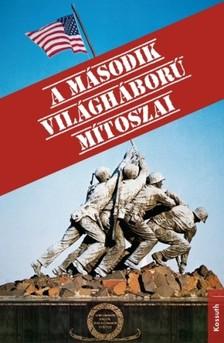 (szerk.) Jean Lopez - Olivier Wieviorka - A második világháború mítoszai [eKönyv: epub, mobi]
