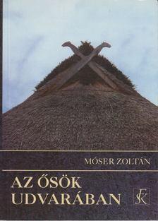 Móser Zoltán - Az ősök udvarában [antikvár]