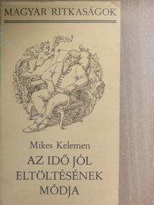 Mikes Kelemen - Az idő jól eltöltésének módja [antikvár]