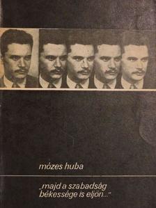 """Mózes Huba - """"Majd a szabadság békessége is eljön..."""" [antikvár]"""