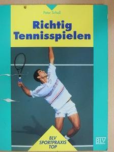 Peter Scholl - Richtig Tennisspielen [antikvár]