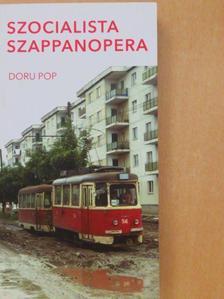 Doru Pop - Szocialista szappanopera [antikvár]
