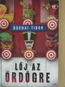 Bornai Tibor - Lőj az ördögre [antikvár]