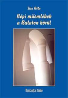 Sisa Béla - Népi műemlékek a Balaton körül