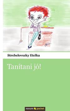 Strebelovszky Etelka - Tanítani jó!