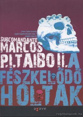 Marcos P.I.Taibo II. Subcomandante - A fészkelődő holtak [antikvár]