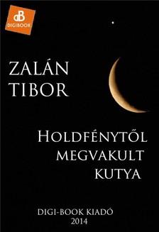 Zalán Tibor - Holdfénytől megriadt kutya [eKönyv: epub, mobi]