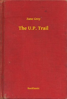 Zane Grey - The U.P. Trail [eKönyv: epub, mobi]