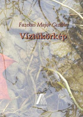 Fazekas Major Gizella - Víztükörkép
