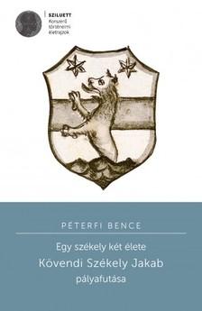 Péterfi Bence - Egy székely két élete. Kövendi Székely Jakab pályafutása [eKönyv: pdf]