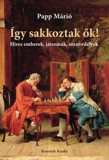 Papp Márió - Így sakkoztak ők [eKönyv: epub, mobi]