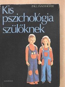 Paul Innerhofer - Kis pszichológia szülőknek [antikvár]