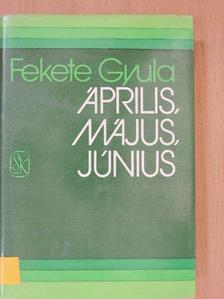 Fekete Gyula - Április, május, június [antikvár]