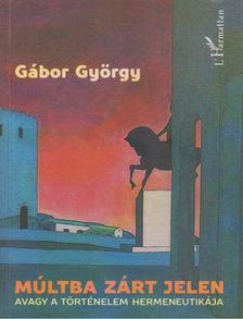 Gábor György - Múltba zárt jelen [antikvár]