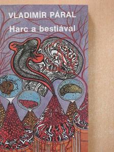 Vladimír Páral - Harc a bestiával [antikvár]
