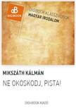 MIKSZÁTH KÁLMÁN - Ne okoskodj, Pista [eKönyv: epub, mobi]
