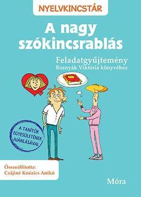 Bosnyák Viktória, Knézics Anikó - A nagy szókincsrablás feladatgyűjtemény