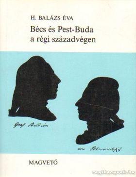 H. BALÁZS ÉVA - Bécs és Pest-Buda a régi századvégen [antikvár]
