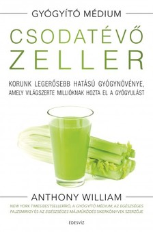 Anthony William - Csodatévő zeller [eKönyv: epub, mobi]