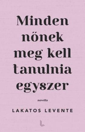 Lakatos Levente - Minden nőnek meg kell tanulnia egyszer [eKönyv: epub, mobi]