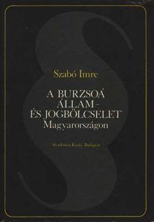 Szabó Imre - A burzsoá állam- és jogbölcselet Magyarországon [antikvár]